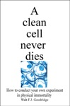 A Clean Cell Never Dies How To Conduct Your Own Experiment In Physical Immortality