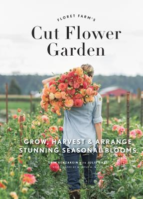 Floret Farm's Cut Flower Garden - Erin Benzakein book