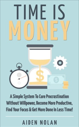 Time Is Money: A Simple System To Cure Procrastination Without Willpower, Become More Productive, Find Your Focus & Get More Done In Less Time! book cover