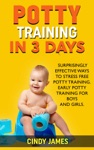 Potty Training In 3 Days Surprisingly Effective Ways To Stress Free Potty Training - Early Potty Training For Boys And Girls