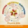 Protons Neutrons Electrons Physics Kids  Childrens Physics Books Education