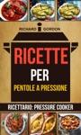 Ricette Per Pentole A Pressione Ricettario Pressure Cooker