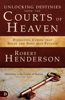 Unlocking Destinies From the Courts of Heaven - Robert Henderson