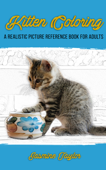 Kitten Coloring: A Realistic Picture Reference Book for Adults