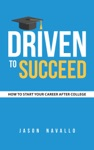 Driven To Succeed How To Start Your Career After College