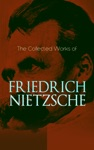 The Collected Works Of Friedrich Nietzsche
