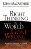 Right Thinking in a World Gone Wrong - John MacArthur