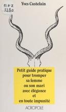 Petit Guide Pratique Pour Tromper Sa Femme Ou Son Mari Avec élégance Et En Toute Impunité