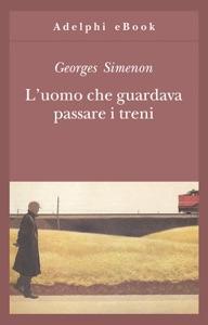 L'uomo che guardava passare i treni da Georges Simenon