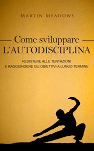Come sviluppare l'autodisciplina: Resistere alle tentazioni e raggiungere gli obiettivi a lungo termine Copertina del libro