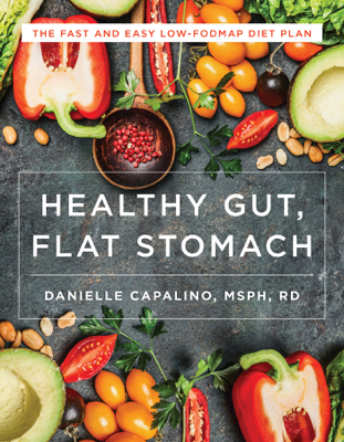 Healthy Gut, Flat Stomach: The Fast and Easy Low-FODMAP Diet Plan - Danielle Capalino book