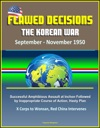 Flawed Decisions The Korean War September - November 1950 - Successful Amphibious Assault At Inchon Followed By Inappropriate Course Of Action Hasty Plan X Corps To Wonsan Red China Intervenes