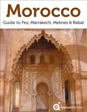 Morocco Revealed: Fez, Marrakech, Meknes and Rabat