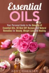 Essential Oils Your Personal Guide To The Benefits Of Essential Oils 40 Best DIY Recipes And Natural Remedies For Beauty Weight Loss And Healing