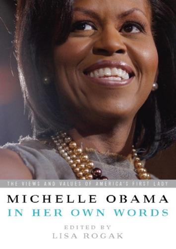 Lisa Rogak & Michelle Obama - Michelle Obama in her Own Words