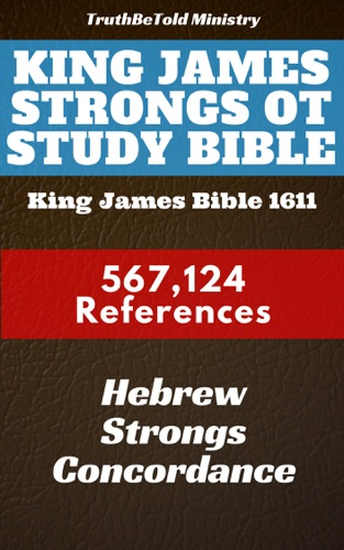 TruthBeTold Ministry, James Strong & King James - King James Strongs OT Study Bible