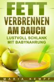 Fett verbrennen am Bauch: Lustvoll schlank mit Babynahrung