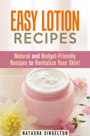 Easy Lotion Recipes: Natural and Budget-Friendly Recipes to Revitalize Your Skin!