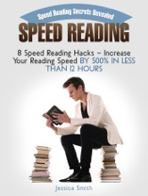 Speed Reading: Speed Reading Secrets Revealed: 8 Speed Reading Hacks - Increase Your Reading Speed By 500% In Less Than 12 Hours