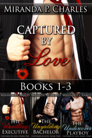 Captured by Love Books 1-3 (The Unwilling Executive, The Unyielding Bachelor, The Undercover Playboy) - Miranda P. Charles book summary