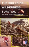 The Skills Of Wilderness Survival - US Army Official Handbook