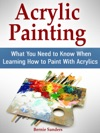 Acrylic Painting What You Need To Know When Learning How To Paint With Acrylics