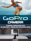 GoPro Camera 30 Amazing Lessons On How To Use The GoPro Hero 3 Cameras And Take Beautiful Photos