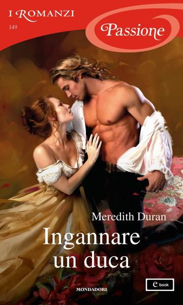 Ingannare un duca (I Romanzi Passione) da Meredith Duran