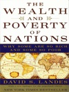 The Wealth And Poverty Of Nations Why Some Are So Rich And Some So Poor