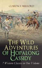 The Wild Adventures Of Hopalong Cassidy – 7 Western Classics In One Volume