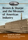 Brown  Sharpe And The Measure Of American Industry