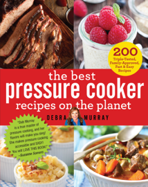 The Best Pressure Cooker Recipes on the Planet book