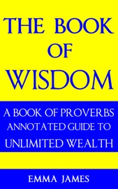THE BOOK OF WISDOM: A BOOK OF PROVERBS ANNOTATED GUIDE TO UNLIMITED WEALTH