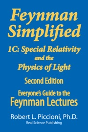 FEYNMAN LECTURES SIMPLIFIED 1C: SPECIAL RELATIVITY AND THE PHYSICS OF LIGHT
