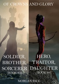 OF CROWNS AND GLORY BUNDLE: SOLDIER, BROTHER, SORCERER AND HERO, TRAITOR, DAUGHTER (BOOKS 5 AND 6)