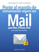 Ponte al mando de comunicación segura con Mail para Mac, iPhone, iPad