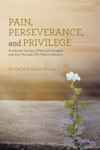 Pain Perseverance And Privilege
