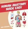 Human Anatomy Made Easy - Children's Science & Nature