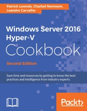 Windows Server 2016 Hyper-V Cookbook - Second Edition by Patrick Lownds,  Charbel Nemnom & Leandro Carvalho on Apple Books