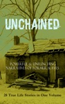 UNCHAINED - Powerful  Unflinching Narratives Of Former Slaves 28 True Life Stories In One Volume