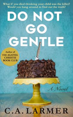 C.A. Larmer - Do Not Go Gentle book