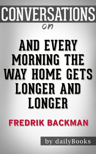 Daily Books - And Every Morning the Way Home Gets Longer and Longer: A Novella By Fredrik Backman: Conversation Starters