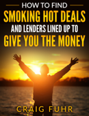 How To Find Smoking Hot Deals and Lenders Lined Up to Give You The Money