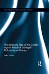 The Romantic Idea Of The Golden Age In Friedrich Schlegels Philosophy Of History