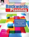 Backwards Planning Building Enduring Understanding Through Instructional Design