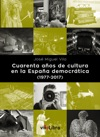Cuarenta Aos De Cultura En La Espaa Democrtica 1977-2017