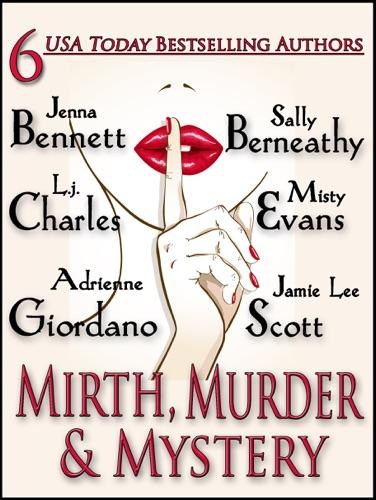 Jenna Bennett, Sally Berneathy, L. J. Charles, Adrienne Giordano, Misty Evans & Jamie Lee Scott - Mirth, Murder & Mystery