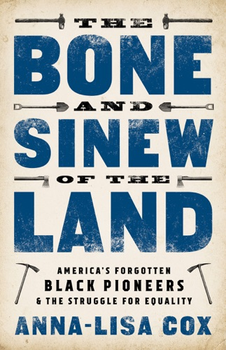 Anna-Lisa Cox - The Bone and Sinew of the Land