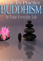 Elias Axmar - Buddhism: How To Practice Buddhism In Your Everyday Life artwork