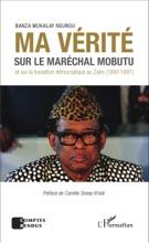Ma Vérité Sur Le Maréchal Mobutu Et Sur La Transition Démocratique Au Zaïre (1990-1997)